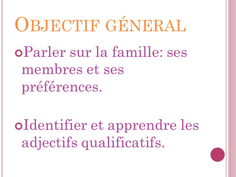 Objectif géneral Parler sur la famille: ses membres et ses préférences.