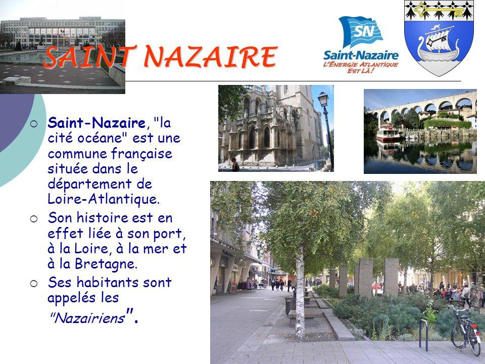 SAINT NAZAIRE Saint-Nazaire, la cité océane est une commune française située dans le département de Loire-Atlantique.