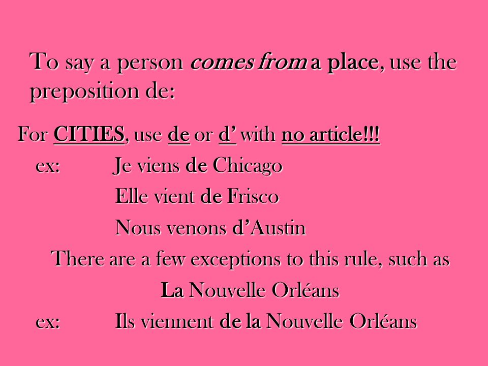To say a person comes from a place, use the preposition de: