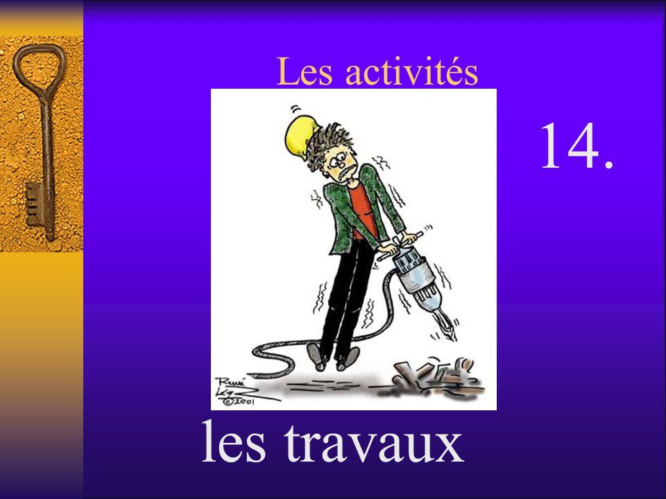 Les activités 14. les travaux
