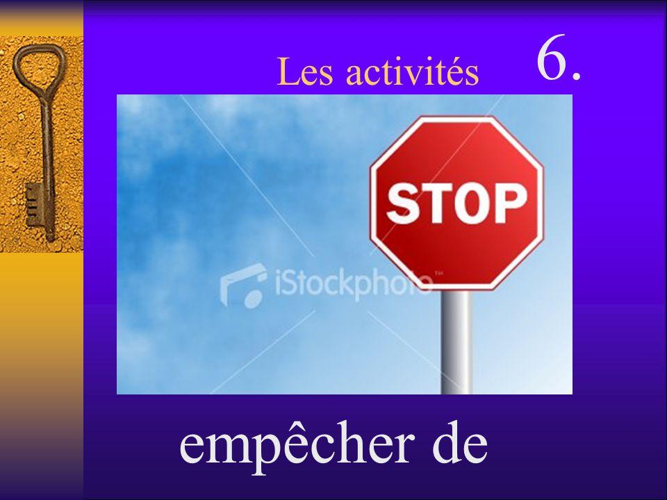 6. Les activités empêcher de