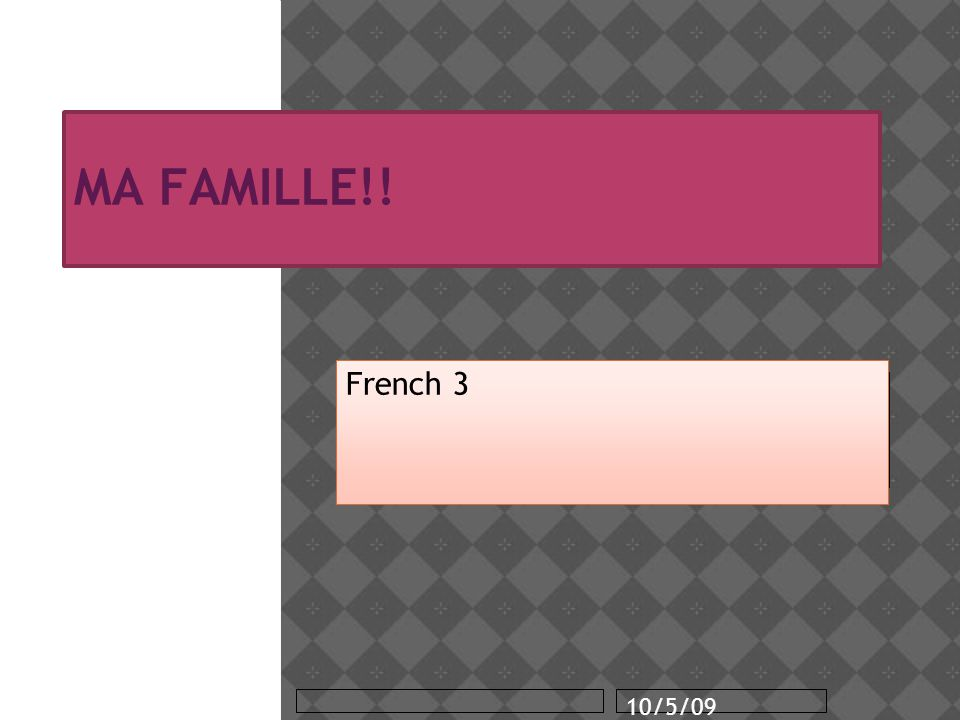 11 MA FAMILLE!! French 3 10/5/09