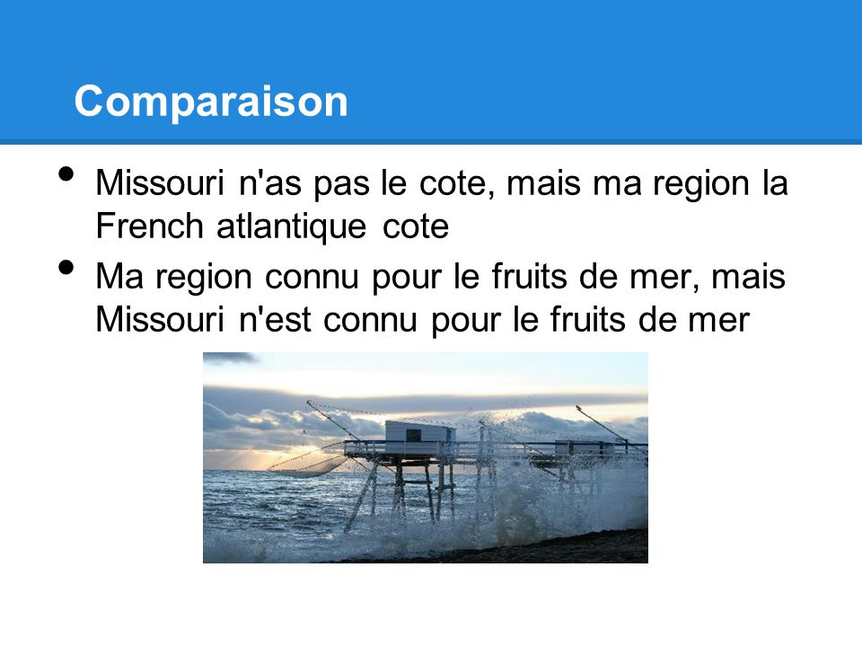 Comparaison Missouri n as pas le cote, mais ma region la French atlantique cote.