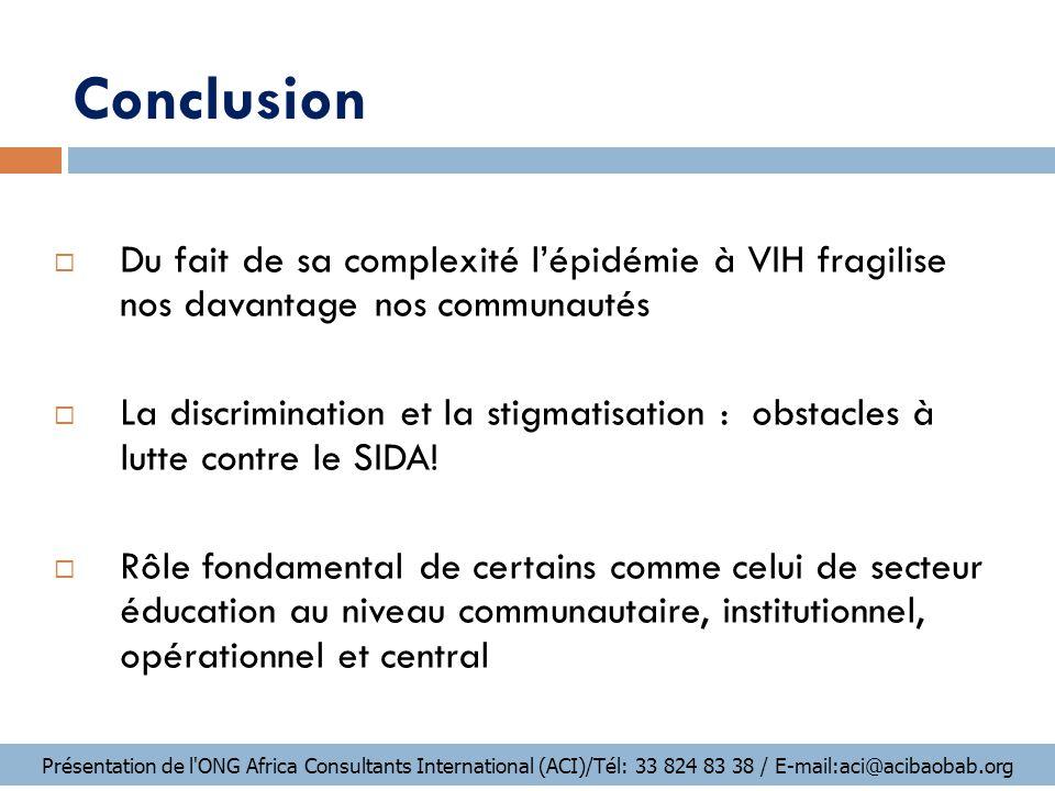 Conclusion Du fait de sa complexité l'épidémie à VIH fragilise nos davantage nos communautés.