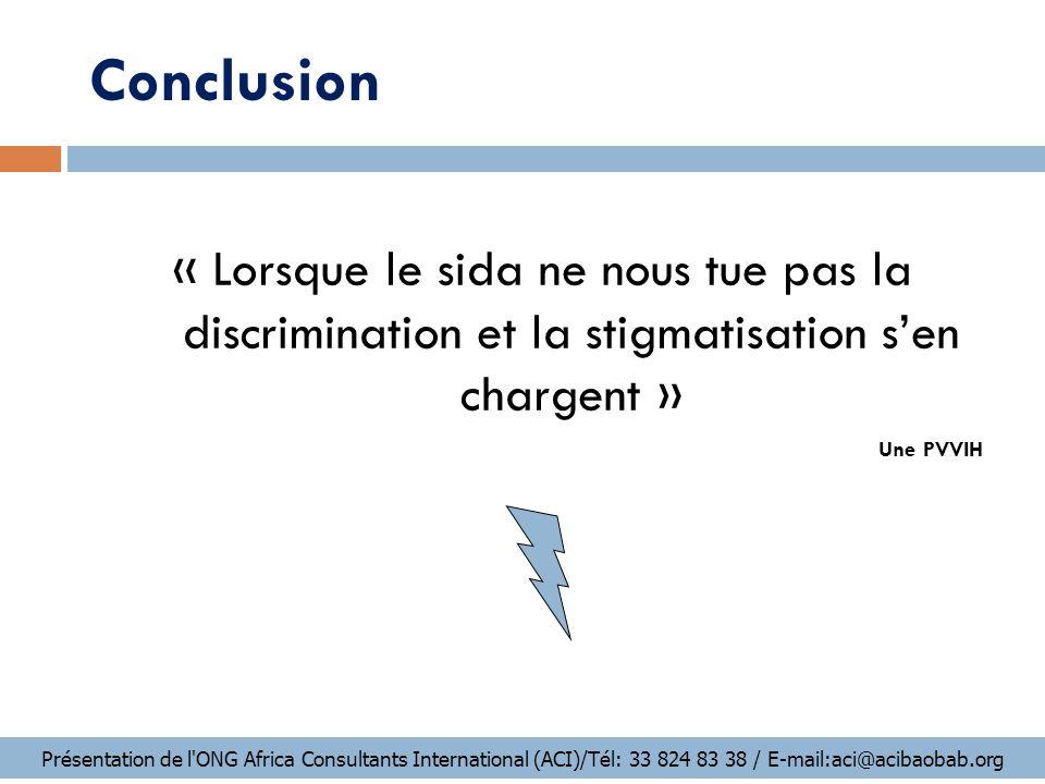 Conclusion « Lorsque le sida ne nous tue pas la discrimination et la stigmatisation s'en chargent »