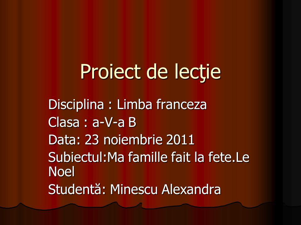 Proiect de lecţie Disciplina : Limba franceza Clasa : a-V-a B
