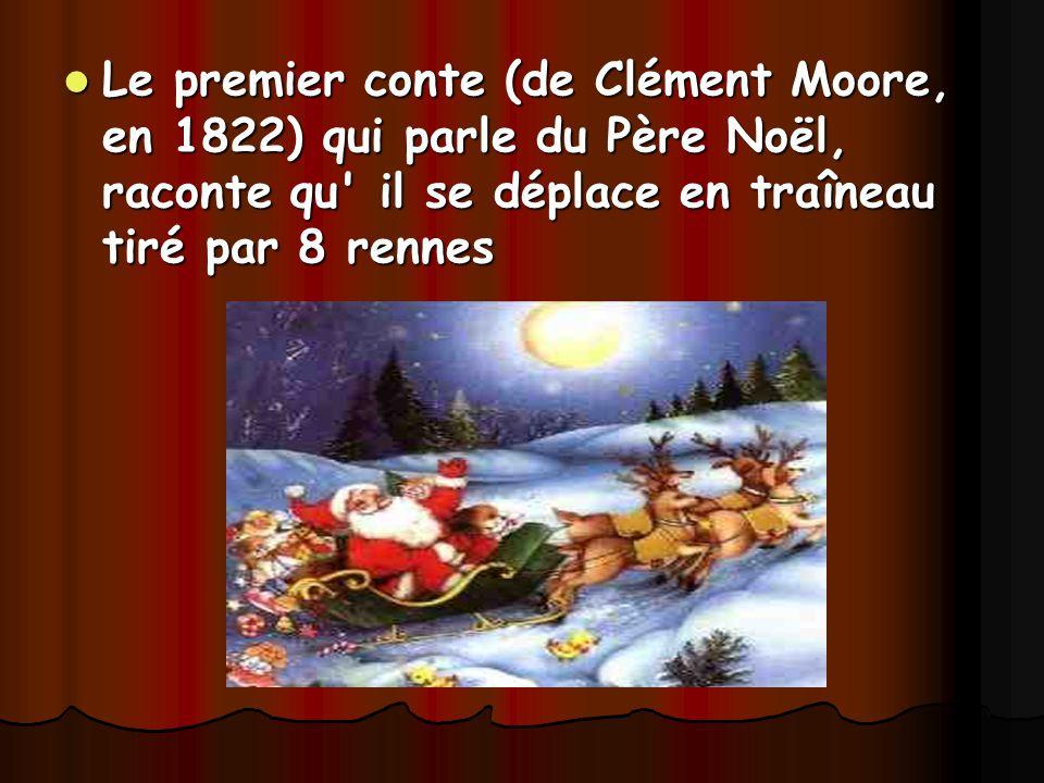Le premier conte (de Clément Moore, en 1822) qui parle du Père Noël, raconte qu il se déplace en traîneau tiré par 8 rennes