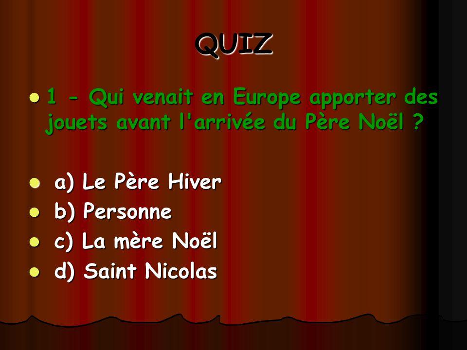 QUIZ 1 - Qui venait en Europe apporter des jouets avant l arrivée du Père Noël a) Le Père Hiver.