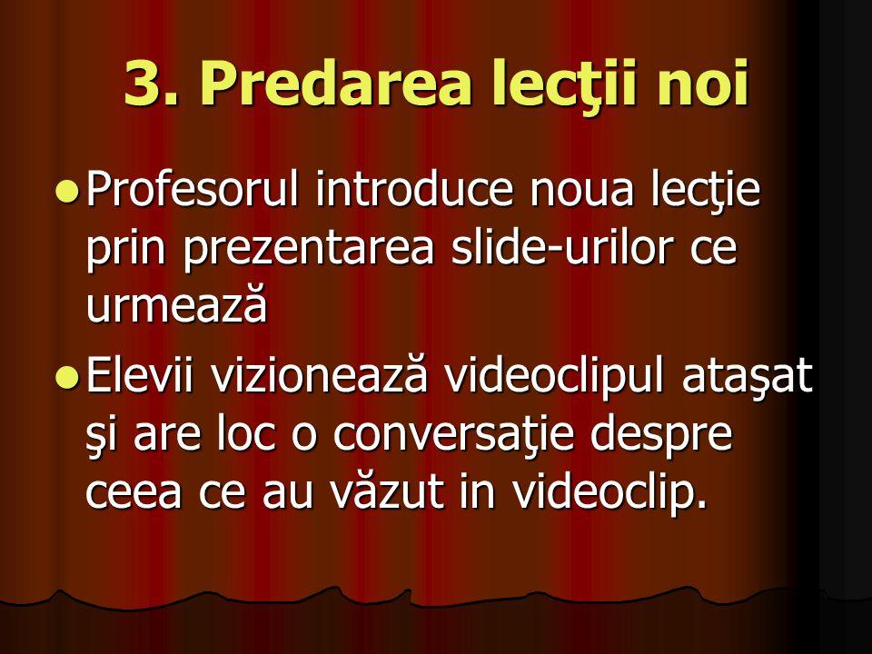 3. Predarea lecţii noi Profesorul introduce noua lecţie prin prezentarea slide-urilor ce urmează.