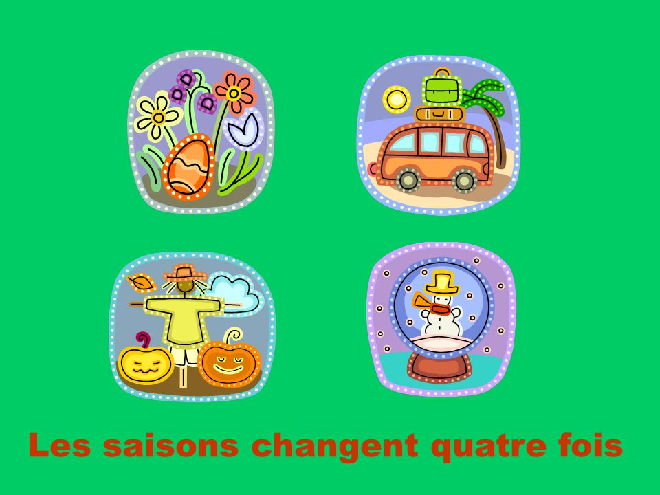 Les saisons changent quatre fois