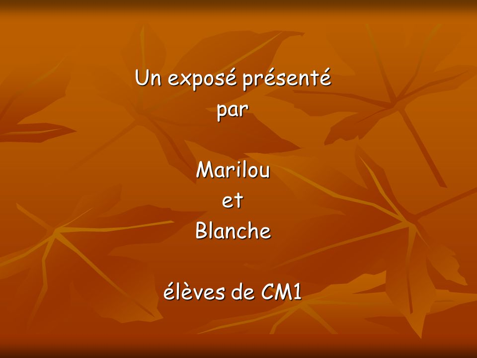 Un exposé présenté par Marilou et Blanche élèves de CM1