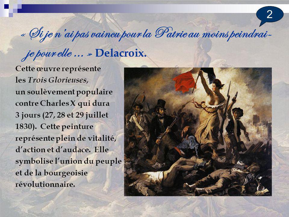 2 « Si je n'ai pas vaincu pour la Patrie au moins peindrai-je pour elle … » Delacroix. Cette œuvre représente.