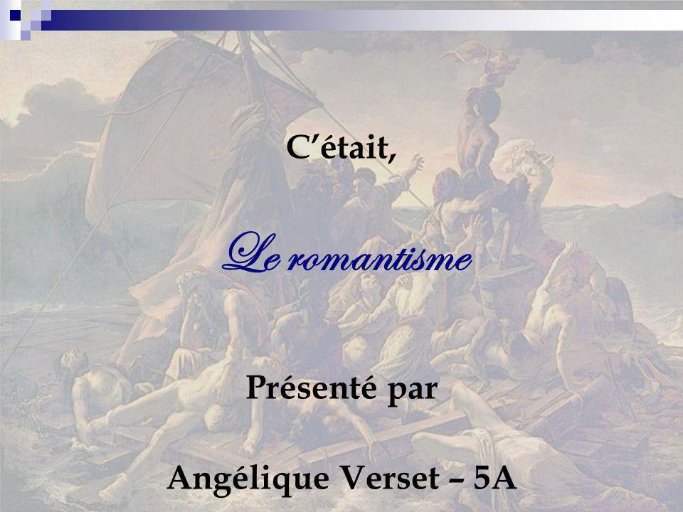 C'était, Le romantisme Présenté par Angélique Verset – 5A