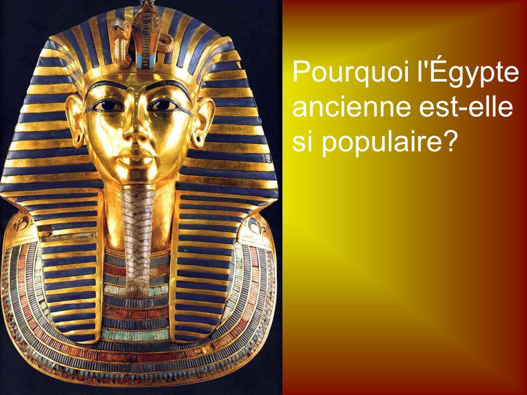 Pourquoi l Égypte ancienne est-elle si populaire