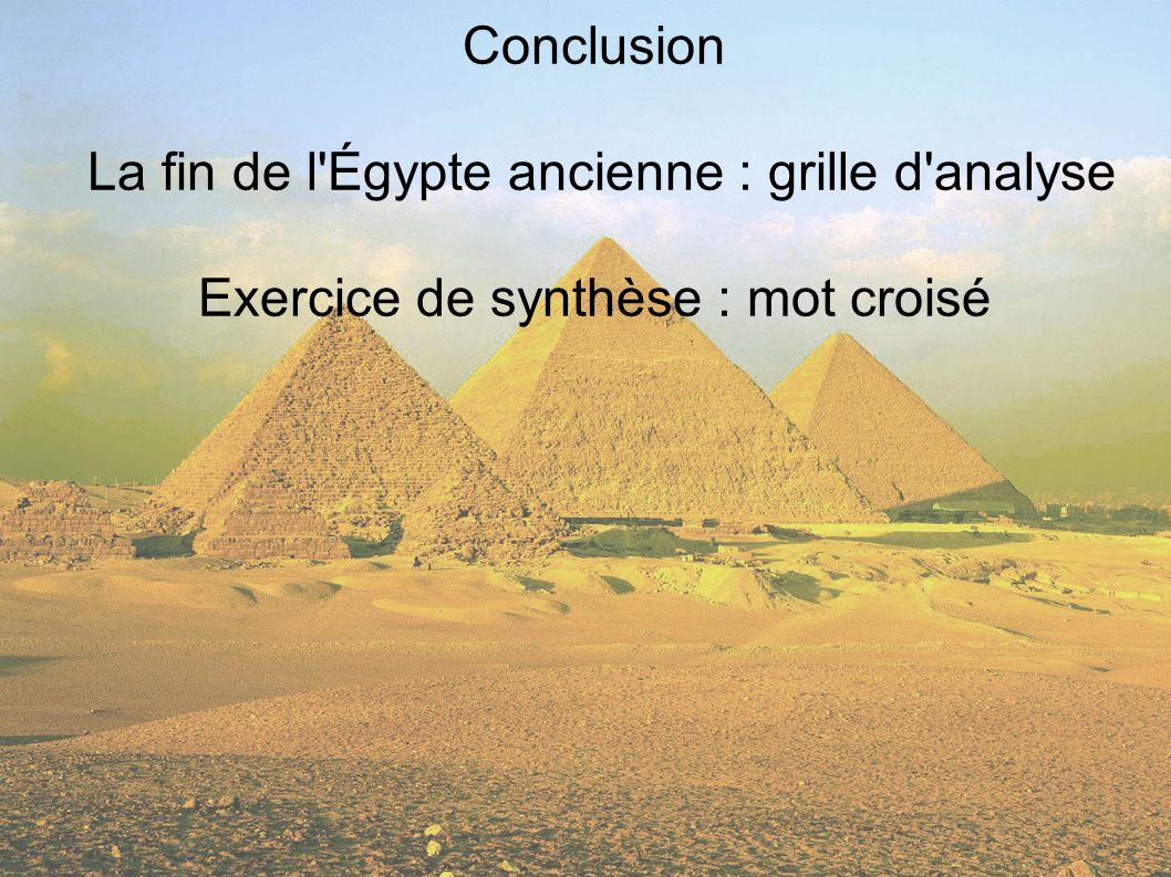 Conclusion La fin de l Égypte ancienne : grille d analyse