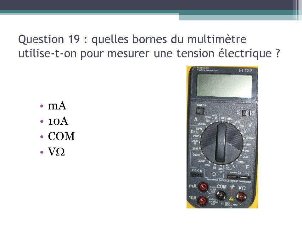 13/03/13 Question 19 : quelles bornes du multimètre utilise-t-on pour mesurer une tension électrique