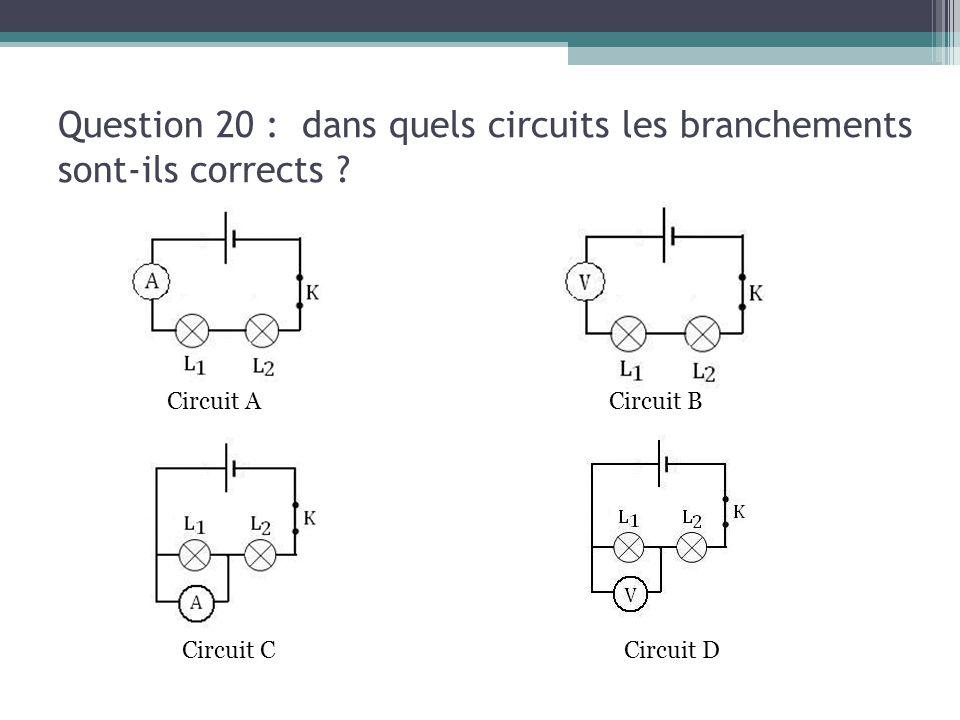 Question 20 : dans quels circuits les branchements sont-ils corrects