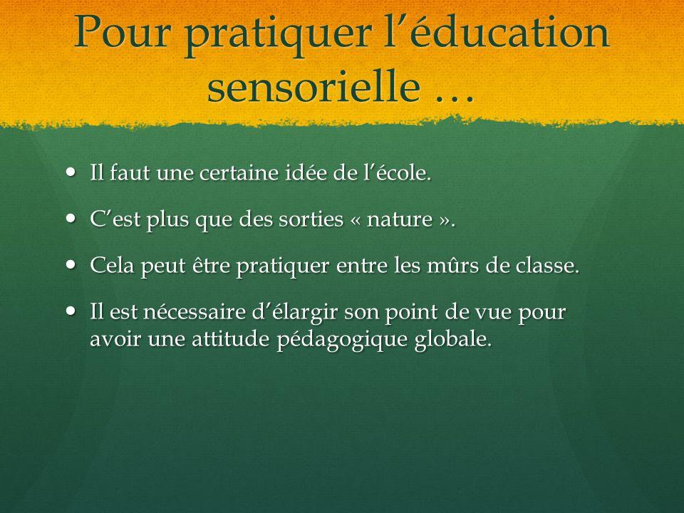 Pour pratiquer l'éducation sensorielle …