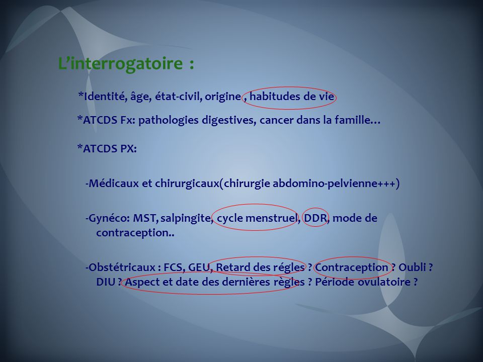 L'interrogatoire : *Identité, âge, état-civil, origine , habitudes de vie. *ATCDS Fx: pathologies digestives, cancer dans la famille…