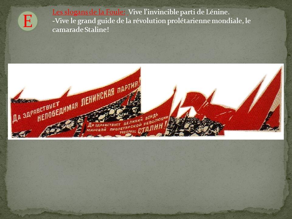 E Les slogans de la Foule: Vive l invincible parti de Lénine.
