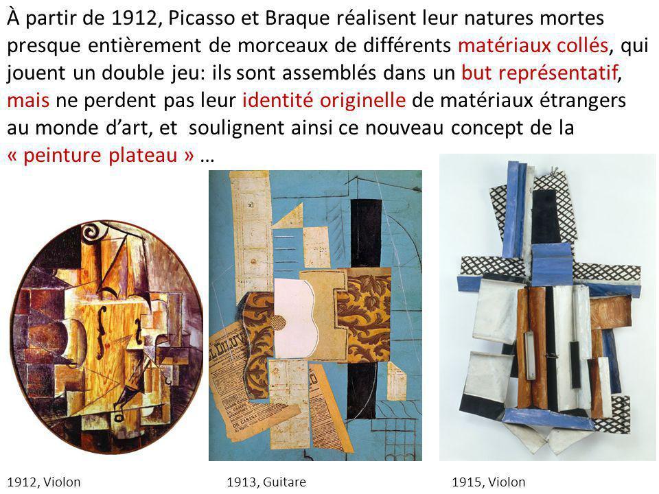 À partir de 1912, Picasso et Braque réalisent leur natures mortes presque entièrement de morceaux de différents matériaux collés, qui jouent un double jeu: ils sont assemblés dans un but représentatif, mais ne perdent pas leur identité originelle de matériaux étrangers au monde d'art, et soulignent ainsi ce nouveau concept de la « peinture plateau » …