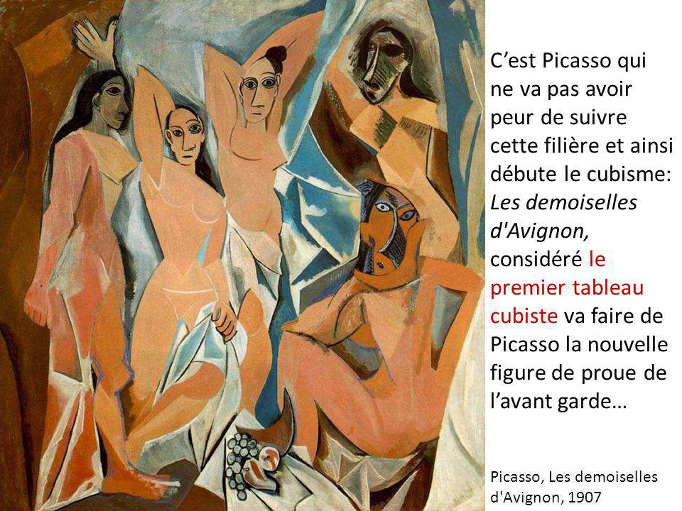 C'est Picasso qui ne va pas avoir peur de suivre cette filière et ainsi débute le cubisme: Les demoiselles d Avignon, considéré le premier tableau cubiste va faire de Picasso la nouvelle figure de proue de l'avant garde…