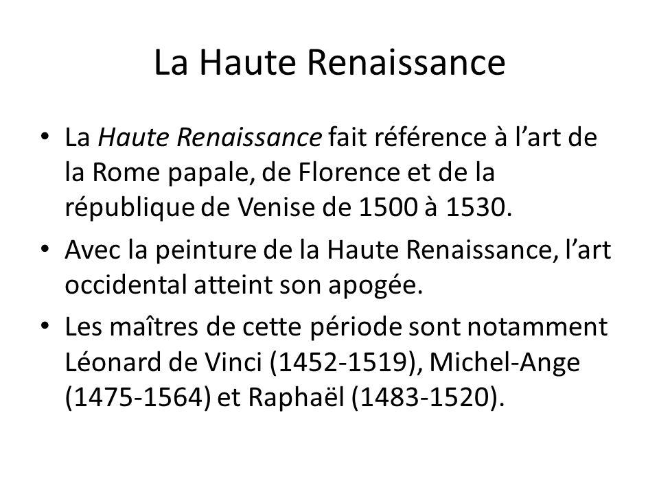 La Haute Renaissance La Haute Renaissance fait référence à l'art de la Rome papale, de Florence et de la république de Venise de 1500 à 1530.
