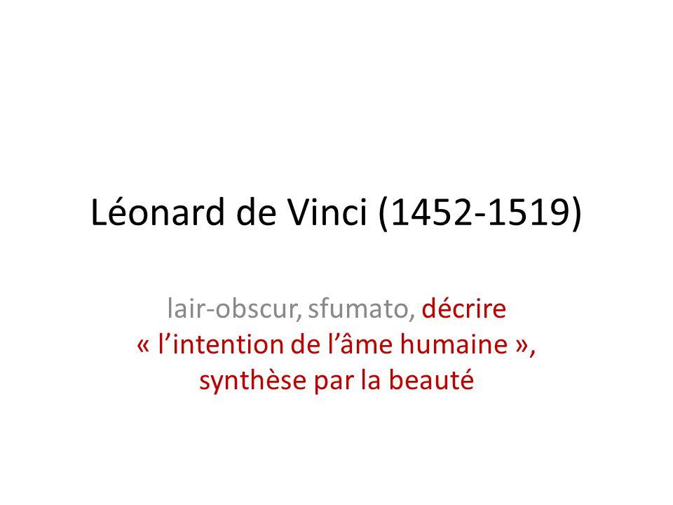 Léonard de Vinci (1452-1519) lair-obscur, sfumato, décrire « l'intention de l'âme humaine », synthèse par la beauté.