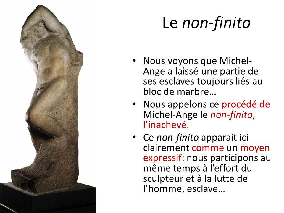 Le non-finito Nous voyons que Michel-Ange a laissé une partie de ses esclaves toujours liés au bloc de marbre…