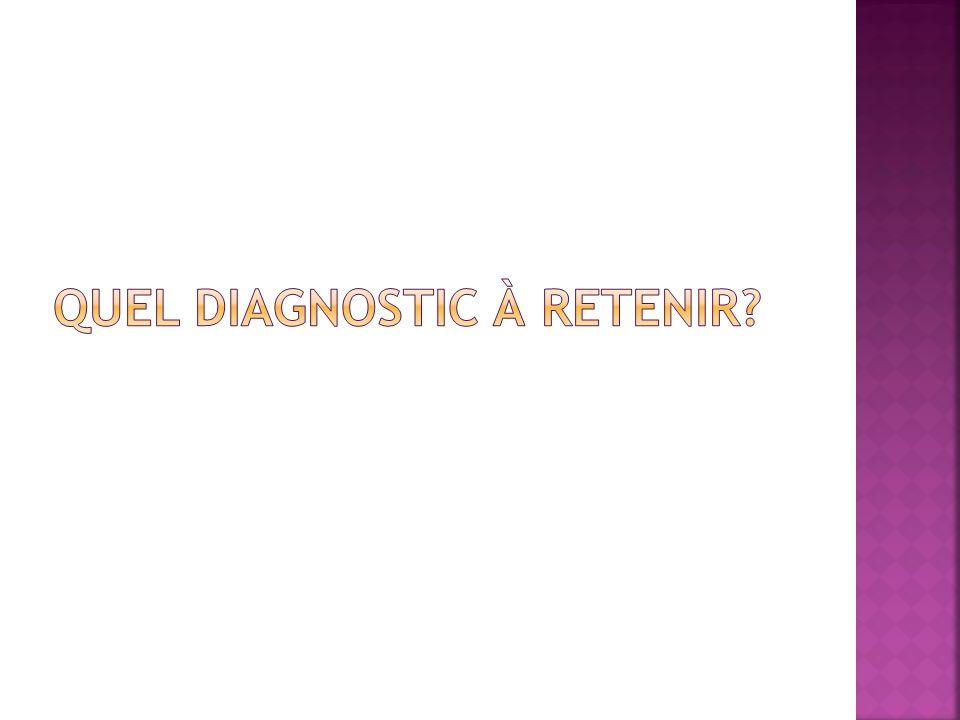 Quel diagnostic à retenir