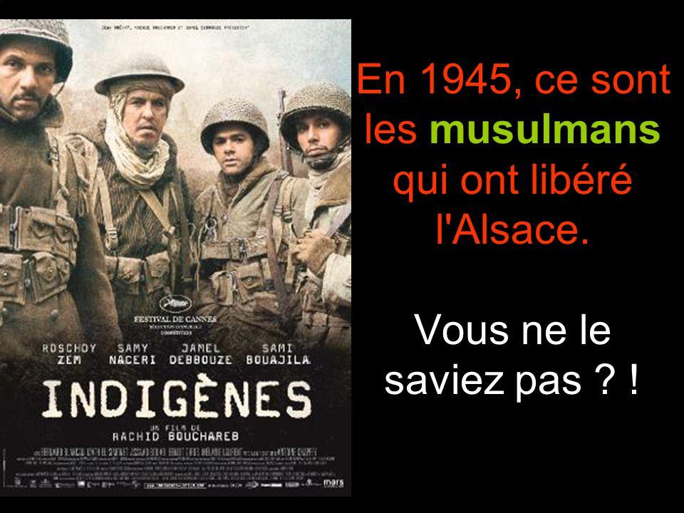 En 1945, ce sont les musulmans qui ont libéré l Alsace