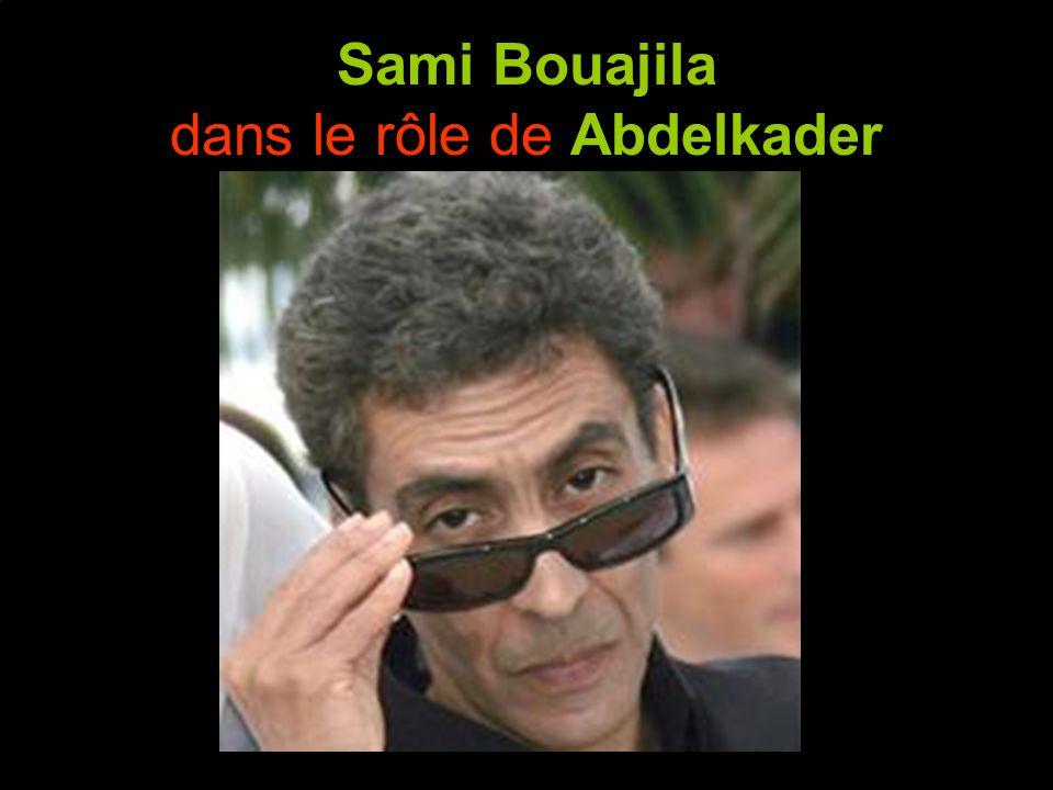Sami Bouajila dans le rôle de Abdelkader