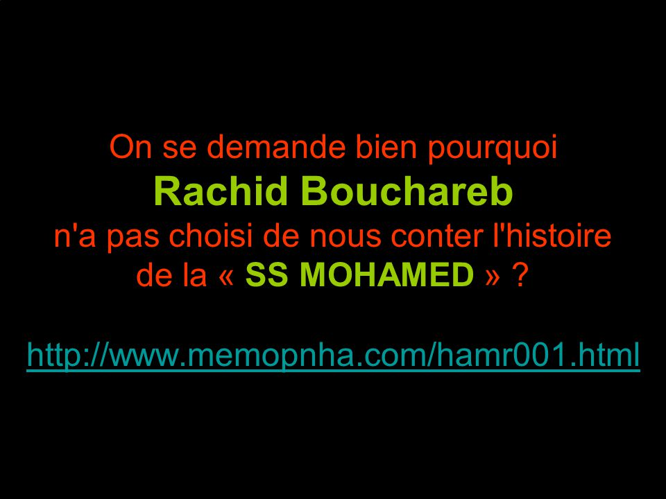 On se demande bien pourquoi Rachid Bouchareb n a pas choisi de nous conter l histoire de la « SS MOHAMED » .