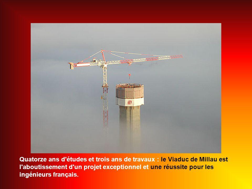 Quatorze ans d études et trois ans de travaux : le Viaduc de Millau est l aboutissement d un projet exceptionnel et une réussite pour les ingénieurs français.