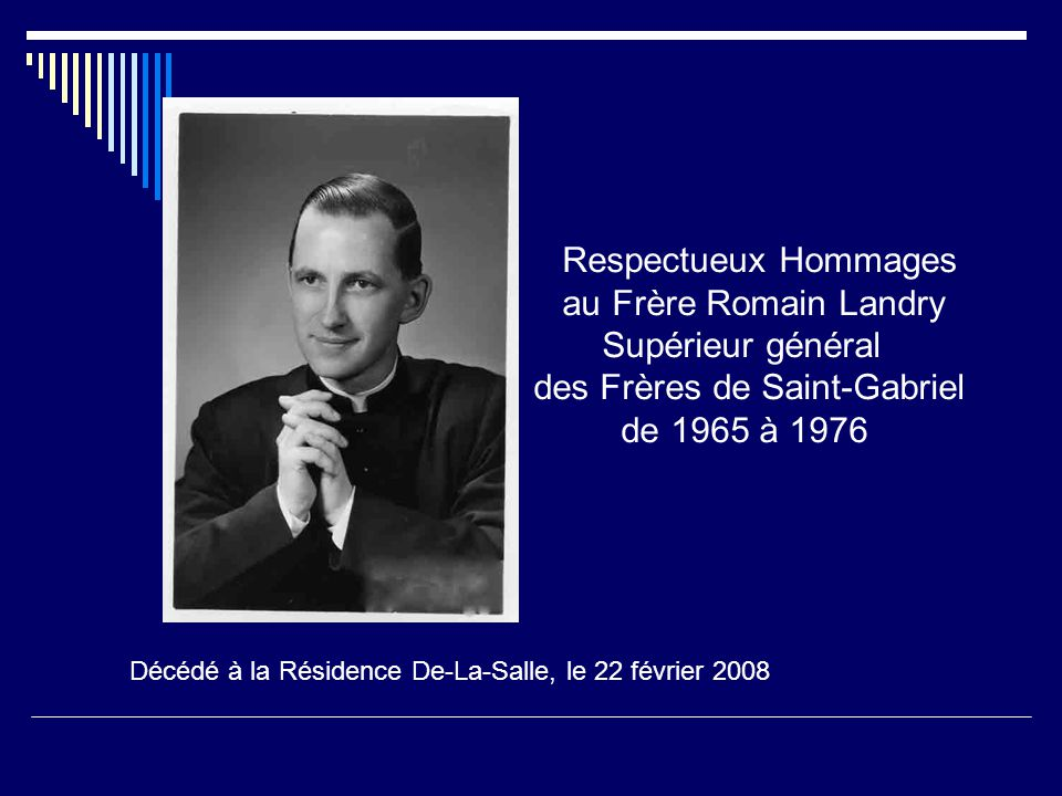 Respectueux Hommages au Frère Romain Landry Supérieur général des Frères de Saint-Gabriel de 1965 à 1976