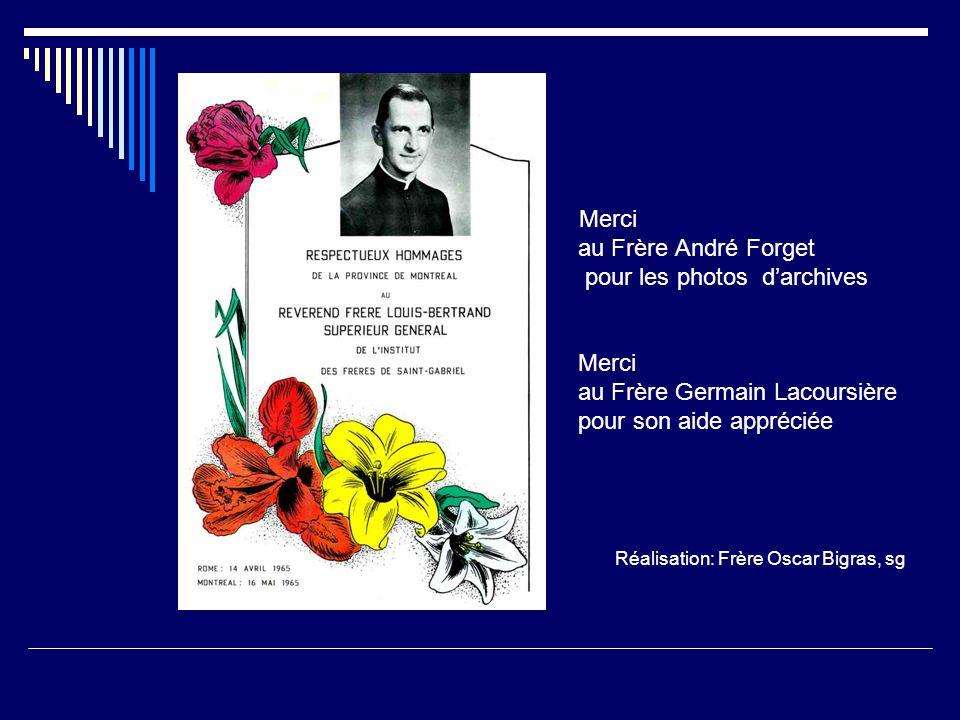 Merci au Frère André Forget pour les photos d'archives Merci au Frère Germain Lacoursière pour son aide appréciée Réalisation: Frère Oscar Bigras, sg