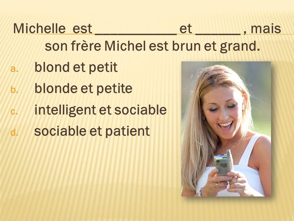 Michelle est ___________ et ______ , mais son frère Michel est brun et grand.