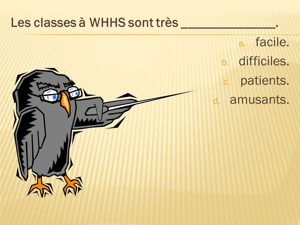 Les classes à WHHS sont très ______________.