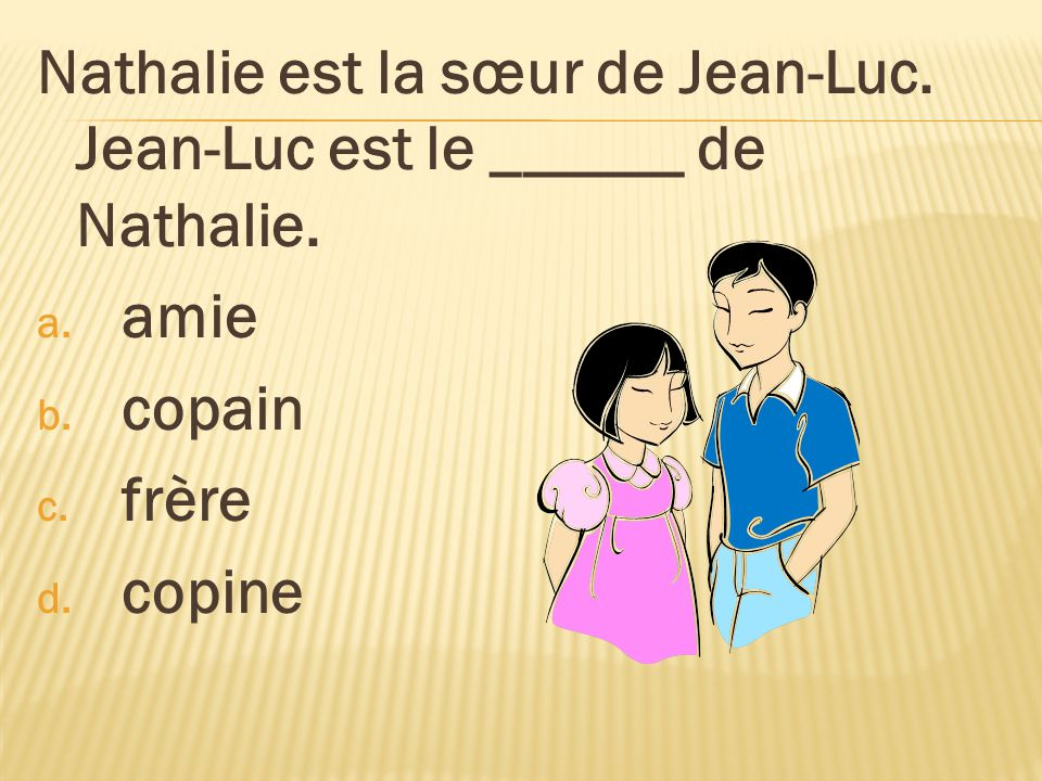 Nathalie est la sœur de Jean-Luc. Jean-Luc est le ______ de Nathalie.