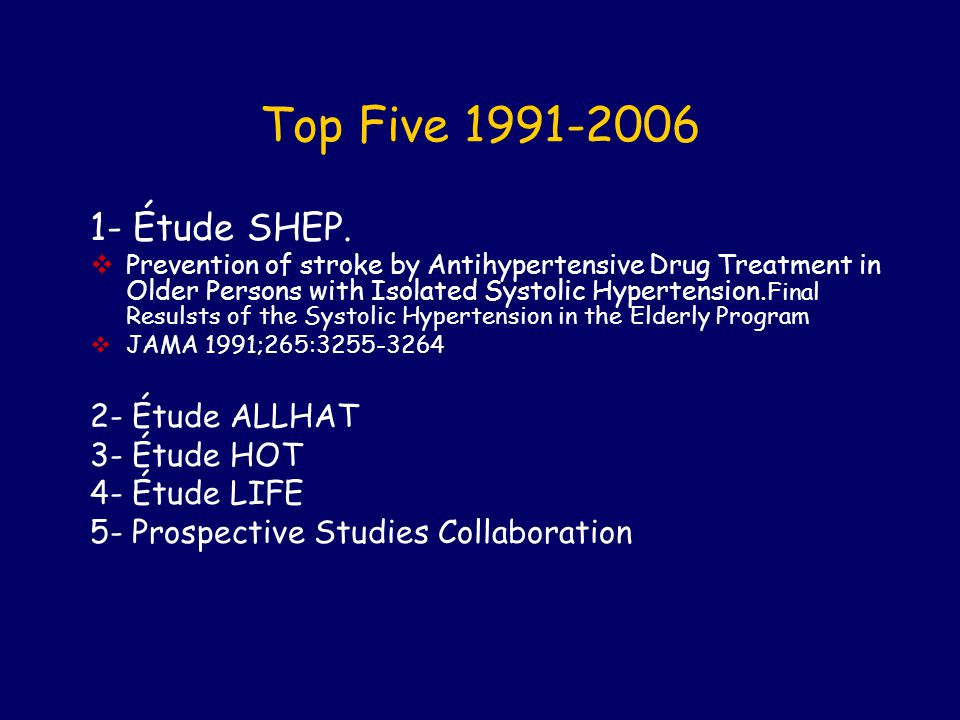 Top Five 1991-2006 1- Étude SHEP. 2- Étude ALLHAT 3- Étude HOT