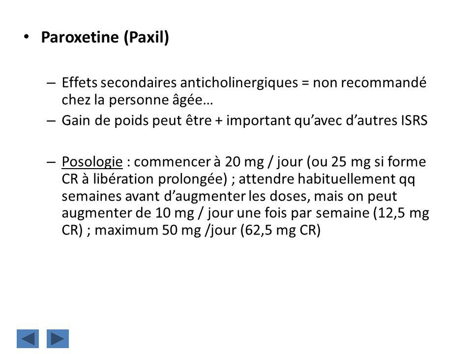 Paroxetine (Paxil) Effets secondaires anticholinergiques = non recommandé chez la personne âgée…