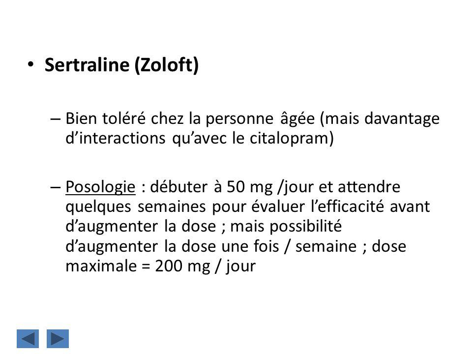 Sertraline (Zoloft) Bien toléré chez la personne âgée (mais davantage d'interactions qu'avec le citalopram)