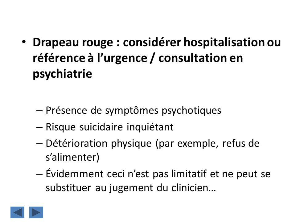 Drapeau rouge : considérer hospitalisation ou référence à l'urgence / consultation en psychiatrie