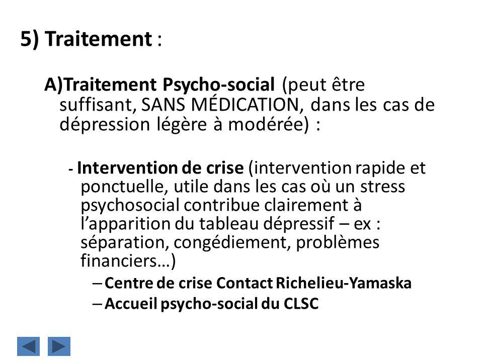 5) Traitement : Traitement Psycho-social (peut être suffisant, SANS MÉDICATION, dans les cas de dépression légère à modérée) :
