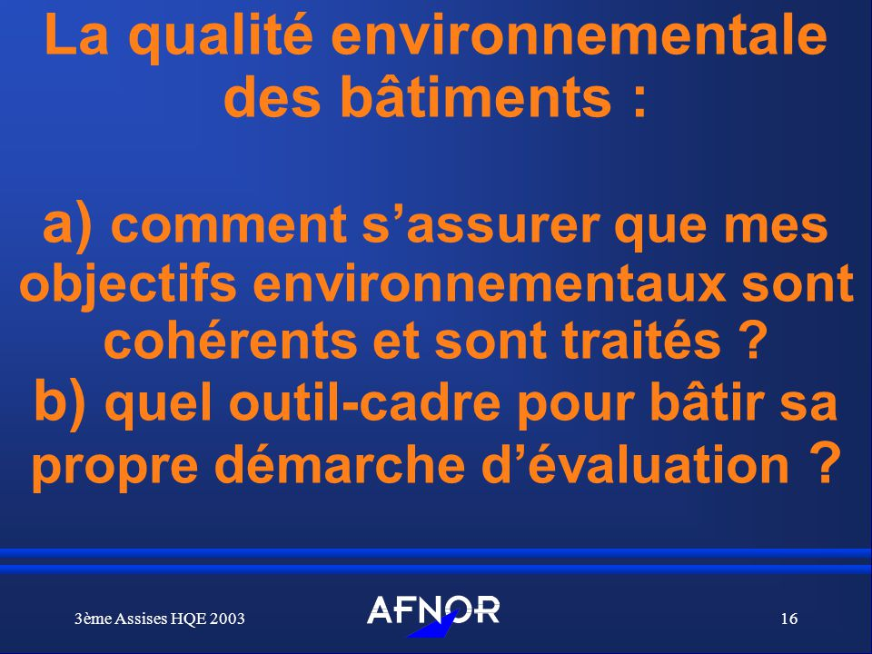 La qualité environnementale des bâtiments : a) comment s'assurer que mes objectifs environnementaux sont cohérents et sont traités b) quel outil-cadre pour bâtir sa propre démarche d'évaluation