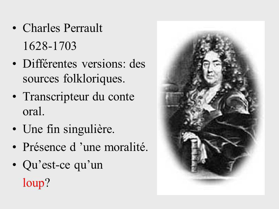 Charles Perrault 1628-1703. Différentes versions: des sources folkloriques. Transcripteur du conte oral.
