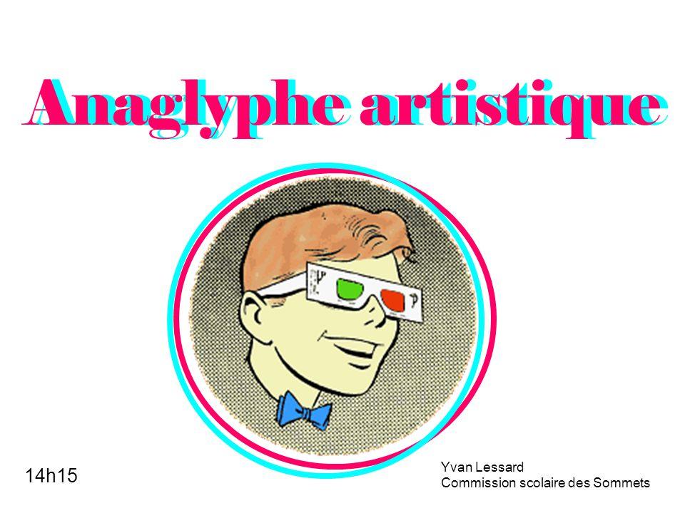 Anaglyphe artistique Anaglyphe artistique 14h15 Yvan Lessard