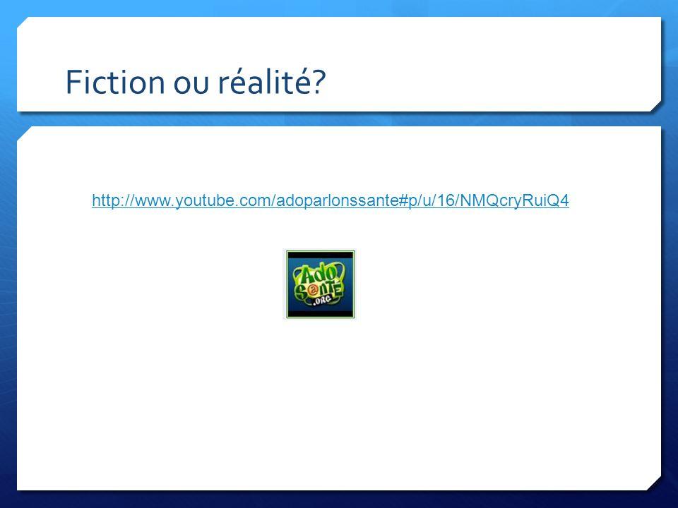 Fiction ou réalité http://www.youtube.com/adoparlonssante#p/u/16/NMQcryRuiQ4