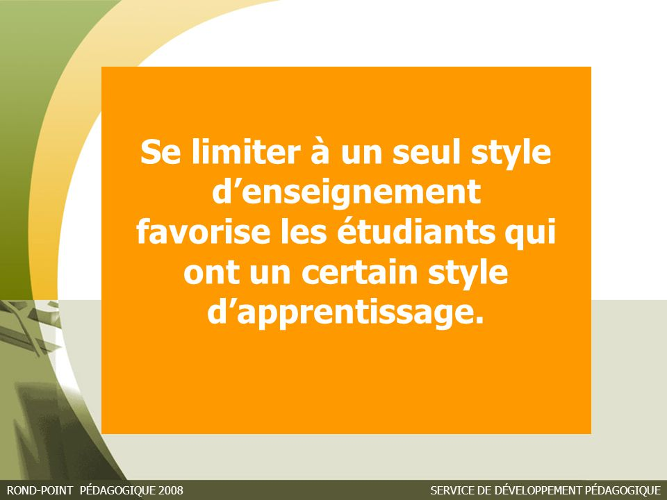 Se limiter à un seul style d'enseignement favorise les étudiants qui ont un certain style d'apprentissage.
