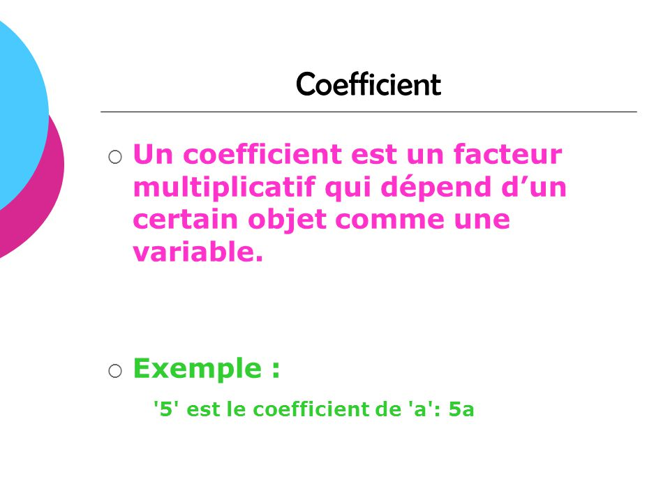 Coefficient Un coefficient est un facteur multiplicatif qui dépend d'un certain objet comme une variable.
